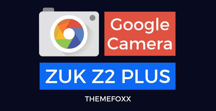 Lenovo-ZUK-Z2-PLUS-Google-Camera-APK